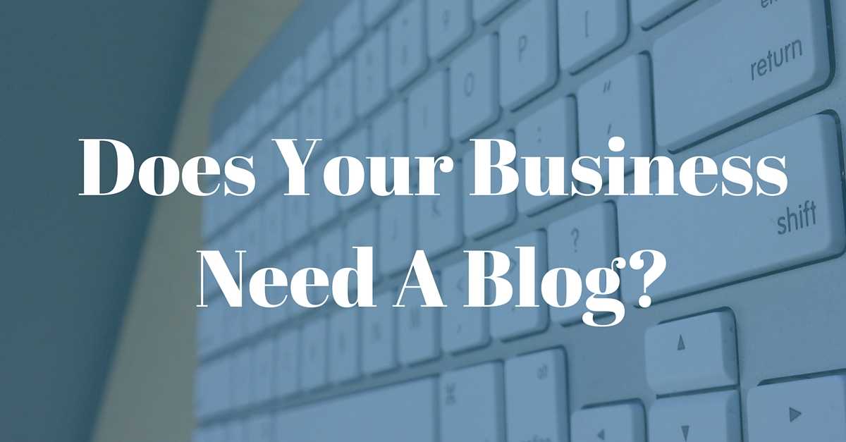 Does Your Business Need A Blog-