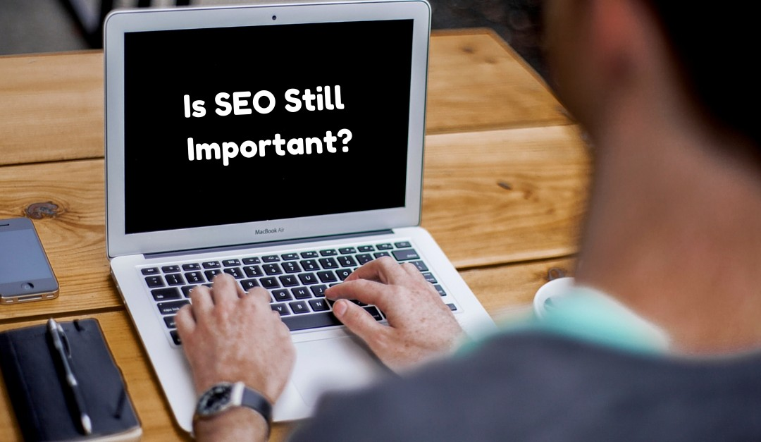Is SEO Still Important?