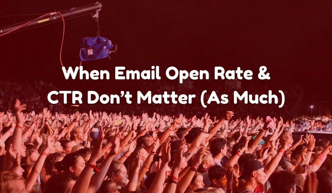 When Email Open Rate & CTR Don't Matter (As Much)
