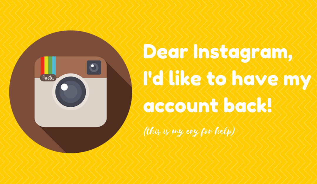 Instagram, I Love You, But I Want My Account Back!